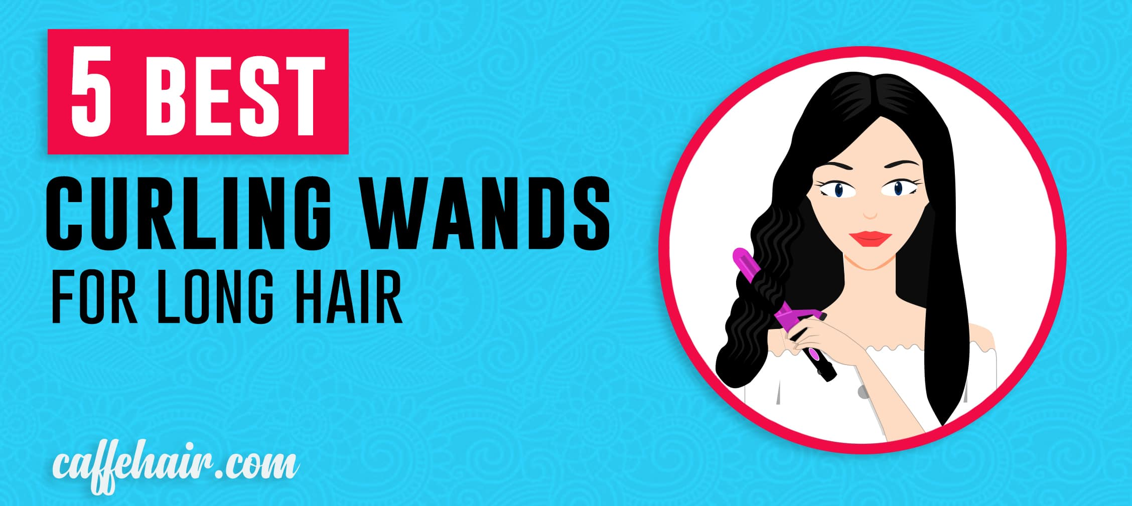 5 Best Curling Wands For Long Hair Caffehair