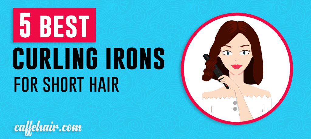 The Best Curling Irons For Short Hair Caffehair